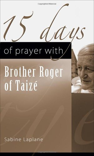 15 Days of Prayer with Brother Roger of Taize por Sabine Laplane