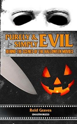 [(Purely & Simply Evil: Behind the Scenes of the Halloween Movies)] [Author: Reid Graves] published on (September, 2014) (Halloween Grave Movie)