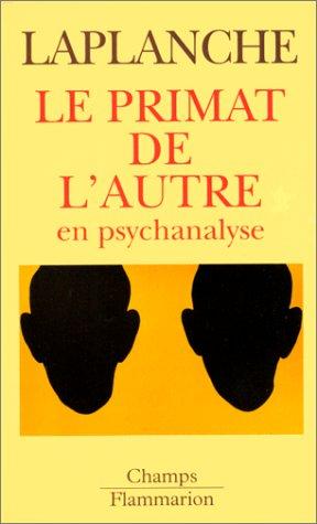 Le primat de l'autre en psychanalyse : Travaux 1967-1992