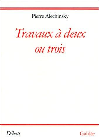 Travaux à deux ou trois par Pierre Alechinsky