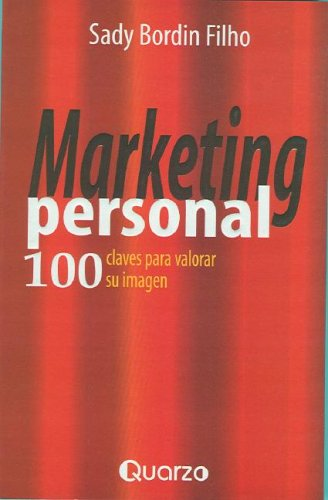 Marketing Personal: 100 Claves Para Valorar Su Imagen