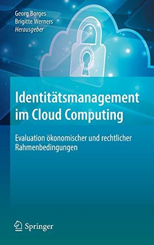 Identitätsmanagement im Cloud Computing: Evaluation ökonomischer und rechtlicher Rahmenbedingungen