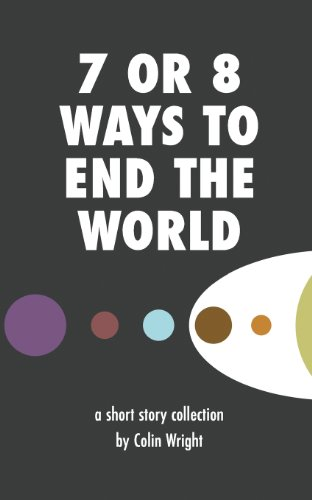 7 or 8 Ways to End the World por Colin Wright