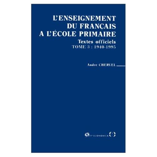 L'enseignement du français à l'école primaire: Textes officiels concernant l'enseignement primaire de la Révolution à nos jours