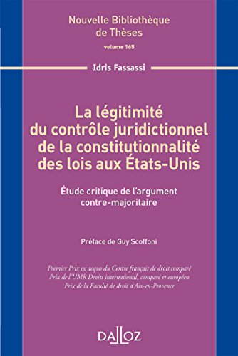 La légitimité du contrôle juridictionnel de constitutionnalité des lois aux États Unis Étude critique de l'argument contre-majoritaire. par Idris Fassassi