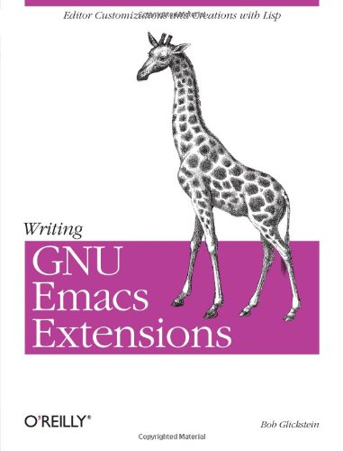 Writing GNU Emacs Extensions: Editor Customizations and Creations with Lisp (Nutshell Handbook)