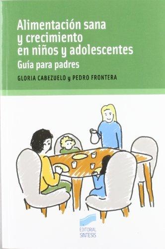 Alimentación sana y crecimiento en niños y adolescentes (Niños, adolescentes, padres) por Gloria/Frontera, Pedro Cabezuelo