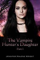 The Vampire Hunter's Daughter: Part I: The Beginning (English Edition)