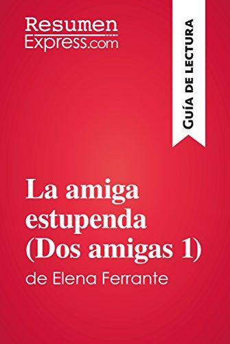 La amiga estupenda (Dos amigas 1) de Elena Ferrante (Guía de lectura): Resumen y análisis completo por ResumenExpress.com