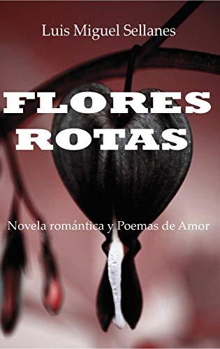 FLORES ROTAS: Novela romántica corta eBook: Luis Miguel Sellanes ...