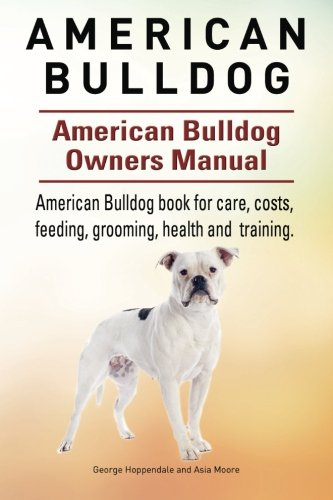 American Bulldog. American Bulldog Dog Complete Owners Manual. American Bulldog book for care, costs, feeding, grooming…