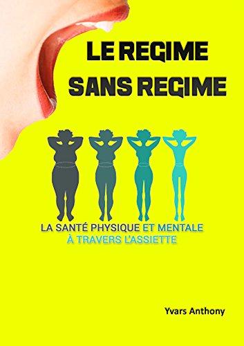 Le régime sans régime: La santé physique et mentale à travers l'assiette par Anthony Yvars