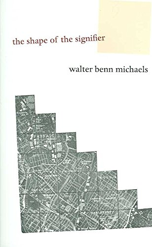 [The Shape of the Signifier: 1967 to the End of History] (By: Walter Benn Michaels) [published: October, 2006]