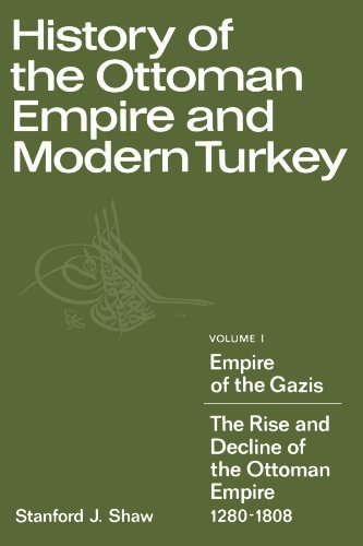 History of the Ottoman Empire and Modern Turkey: Empire of the Gazis: The Rise and Decline of the Ottoman Empire, 1280-1808 v. 1 by Stanford J. Shaw (2010-10-12)