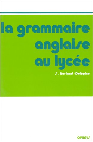 Ophrys Anglais - La grammaire anglaise au lycée : De