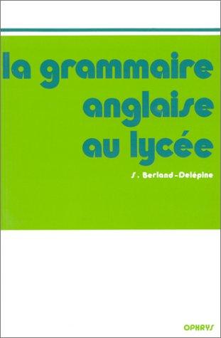 La grammaire anglaise au lyce : De la 2e au Baccalaurat