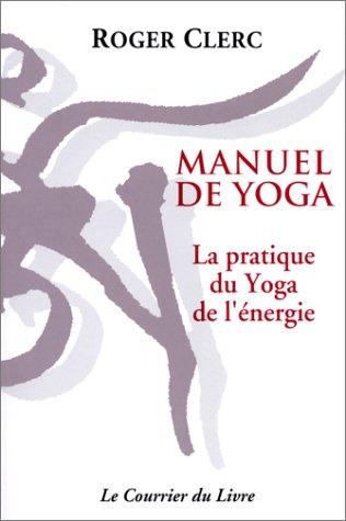 MANUEL DE YOGA. La pratique du Yoga de l'énergie, à l'usage des étudiants et des professeurs