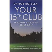Your 15th Club: The Inner Secret to Great Golf by Bob Rotella (2009-08-02)
