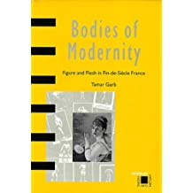 Bodies of Modernity: Figure and Flesh in Fin-de-Si???cle France (Interplay) by Tamar Garb (1998-07-06)