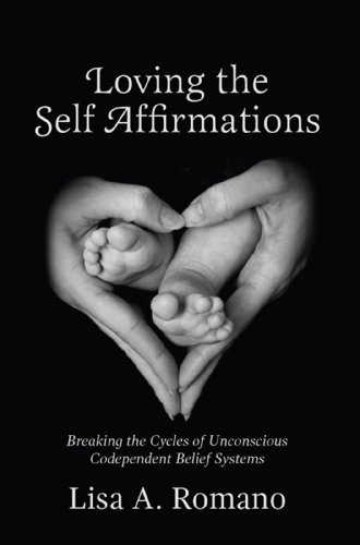 Loving The Self Affirmations: Breaking The Cycles of Unconscious Codependent Belief Systems: Breaking The Cycles of Unconscious Codependent Belief Systems (English Edition)