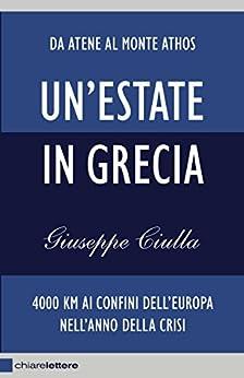 Un'estate in Grecia: 4000 km ai confini dell'Europa nell'anno della crisi di [Ciulla, Giuseppe]