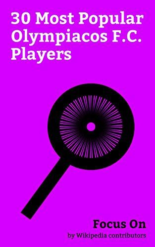 Focus On: 30 Most Popular Olympiacos F.C. Players: Éric Abidal, Juan Pablo Pino, David Henen, Alaixys Romao, Takis Lemonis, Nikos Vergos, Sebá, Giorgos ... Thanasis Androutsos, etc. (English Edition)