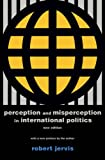 Perception and Misperception in International Po – New Edition (Center for International Affairs, Harvard University)