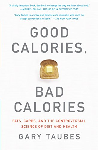 Good Calories, Bad Calories: Fats, Carbs, and the Controversial Science of Diet and Health por Gary Taubes