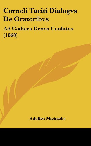Corneli Taciti Dialogvs de Oratoribvs: Ad Codices Denvo Conlatos (1868)