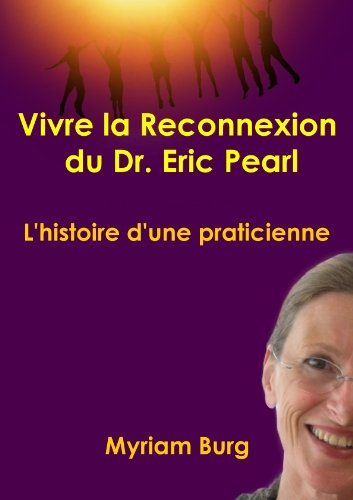 Vivre la reconnexion du Dr. Eric Pearl par Myriam Burg