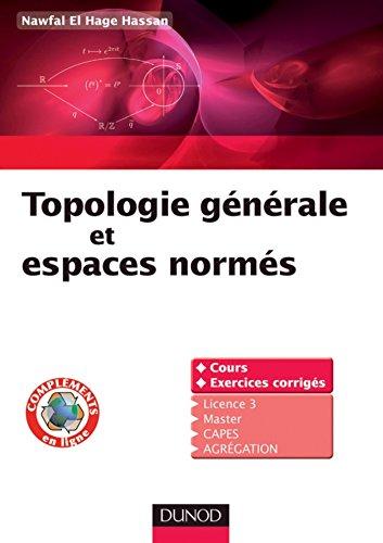 Topologie gnrale et espaces norms : Cours et exercices corrigs (Mathmatiques)