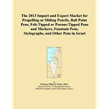 The 2013 Import and Export Market for Propelling or Sliding Pencils, Ball Point Pens, Felt-Tipped or Porous-Tipped Pens and Markers, Fountain Pens, Stylographs, and Other Pens in Israel