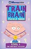 Train Your Brain: Puzzle Book Level 2 (Mensa Kids)