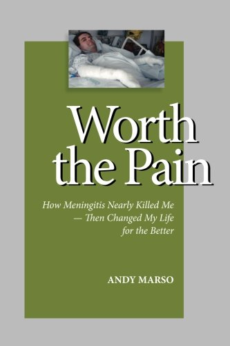 Worth the Pain: How Meningitis Nearly Killed Me — Then Changed My Life for the Better por Andy Marso