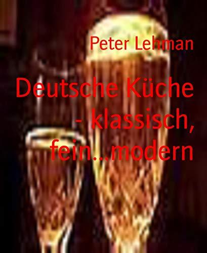 Deutsche Küche - klassisch, fein...modern: Kochvergnügen  leichtgemacht