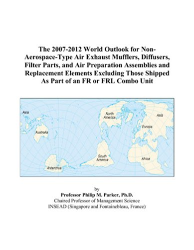 The 2007-2012 World Outlook for Non-Aerospace-Type Air Exhaust Mufflers, Diffusers, Filter Parts, and Air Preparation Assemblies and Replacement ... Shipped As Part of an FR or FRL Combo Unit