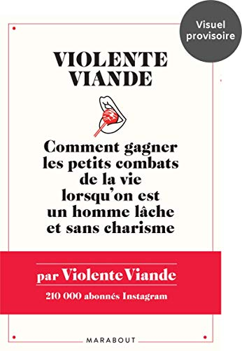 Violente Viande - Comment Gagner les Petits Combats de la Vie Lorsqu'on Est un Homme Lache et Sans C