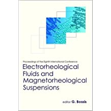 Electrorheological Fluids and Magnetorheological Suspensions: Proceedings of the Eighth International Conference, Nice, France 9-13 July, 2001