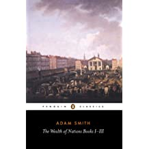 The Wealth of Nations: Books I-III (Penguin Classics)