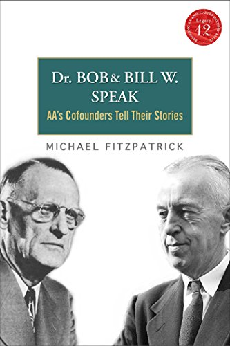 Dr. Bob and Bill W. Speak: AA's Cofounders Tell Their Stories (English Edition)