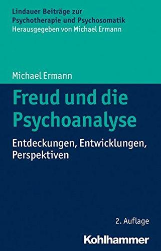 Freud und die Psychoanalyse: Entdeckungen, Entwicklungen, Perspektiven (Lindauer Beiträge zur Psychotherapie und Psychosomatik)