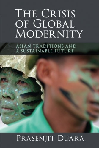 The Crisis of Global Modernity: Asian Traditions and a Sustainable Future (Asian Connections) por Prasenjit Duara