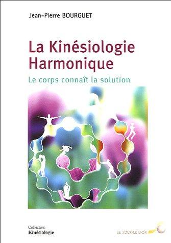 La Kinésiologie Harmonique : Le corps connaît la solution par Jean-Pierre Bourguet