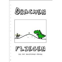 Drachen Fliegen - Ein fast realistisches Märchen (Neuausgabe)
