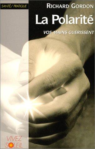 La Polarité : Vos mains guérissent