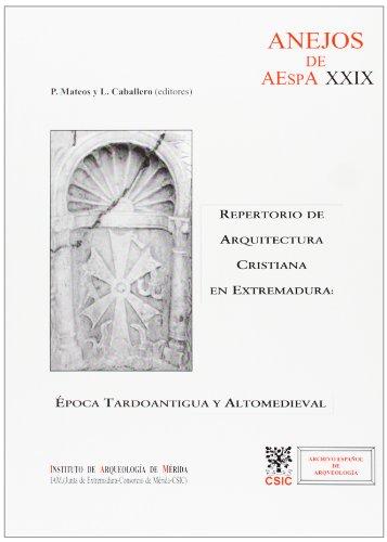 Repertorio de arquitectura cristiana en Extremadura: Época tardoantigua y altomedieval (Anejos de Archivo Español de Arqueología) por Pedro Mateos Cruz