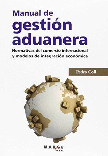 Manual de gestión aduanera: Normativas del comercio internacional y modelos de integración económica (Gestiona) por Pedro Coll Tor