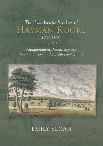 The Landscape Studies of Hayman Rooke 1723-1806: Antiquarianism, Archaeology and Natural History in the Eighteenth Century