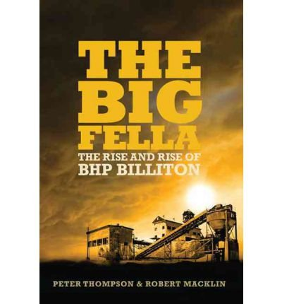 the-big-fella-the-rise-and-rise-of-bhp-billiton-author-peter-thompson-published-on-november-2010