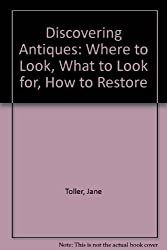 Discovering Antiques: Where to Look, What to Look for, How to Restore